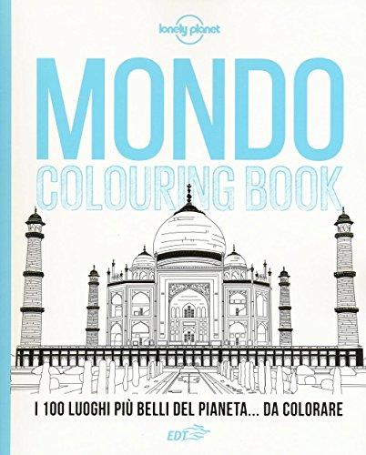 9788859231707: Mondo colouring book. I 100 luoghi più belli del pianeta... da colorare