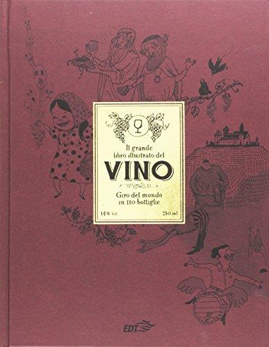 Il grande libro illustrato del vino. Giro del mondo in 110 bottiglie.