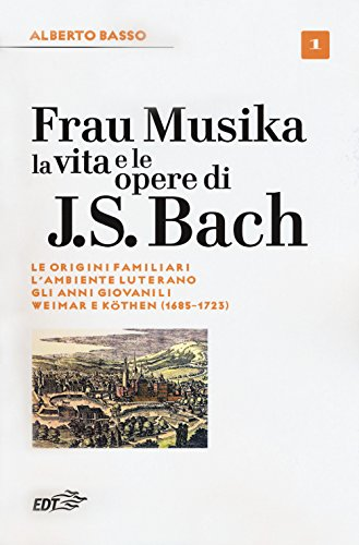 9788859247425: Frau Musika. La vita e le opere di J. S. Bach. Le origini familiari, l'ambiente luterano, gli anni giovanili, Weimar e Köthen (1685-1723) (Vol. 1)