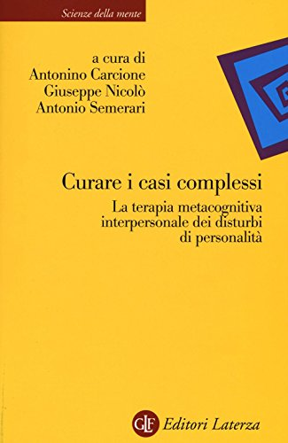 9788859300311: Curare i casi complessi. La terapia metacognitiva interpersonale dei disturbi di personalità (Scienze della mente)