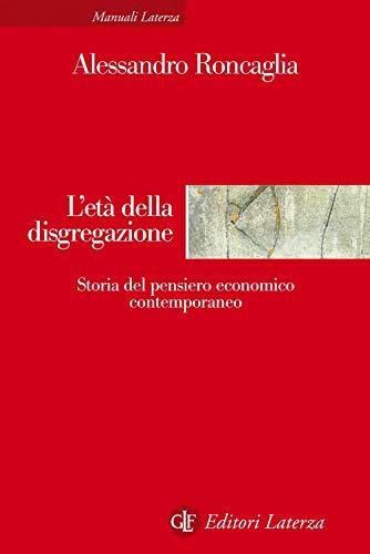 9788859300496: L'età della disgregazione. Storia del pensiero economico contemporaneo