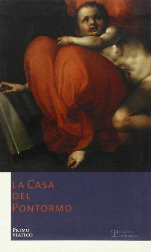 9788859600527: La Casa del Pontormo. Primo viatico. Ediz. italiana e inglese