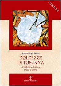 9788859601111: Dolcezze di Toscana: La tradizione dolciaria. Storia e ricette (Il Segnalibro) (Italian Edition)