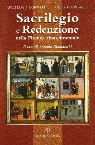 Sacrilegio e Redenzione nella Firenze Rinascimentale: Il Caso di Antonio Rinaldeschi (Italian Edition) (8859601193) by William J. Connell; Giles Constable