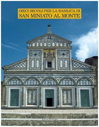 9788859602361: Dieci secoli per la Basilica di San Miniato al Monte