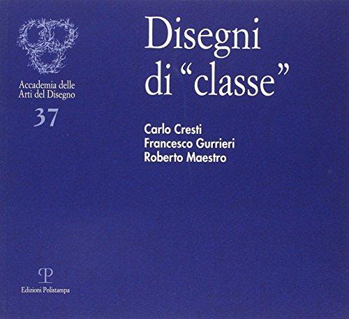 Disegni di «classe». Carlo Cresti, Francesco Gurrieri,: Cresti, Carlo;Gurrieri, Francesco;Maestro,