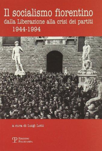 Il Socialismo Fiorentino: Dalla Liberazione Alla Crisi: Luigi Lotti