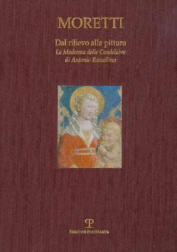 9788859603559: Dal Rilievo alla Pittura: La Madonna delle Candelabre di Antonio Rossellino (English and Italian Edition)