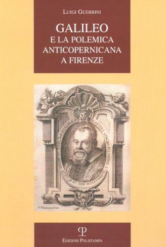 9788859604372: Galileo e la polemica anticopernicana a Firenze (La Storia Raccontata) (Italian Edition)
