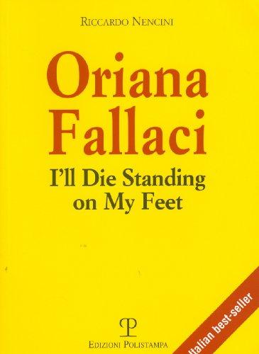 9788859604808: Oriana Fallaci: I'll Die Standing on My Feet (Libro Verita)