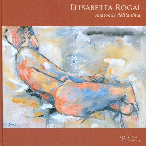 Elisabetta Rogai : Anatomie Dell'anima: Alice Barontini