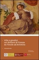 Ville e giardini nei dintorni di Firenze. Da Fiesole ad Artimino. - Casciu,Stefano. Pozzana,Mariachiara (a cura di).