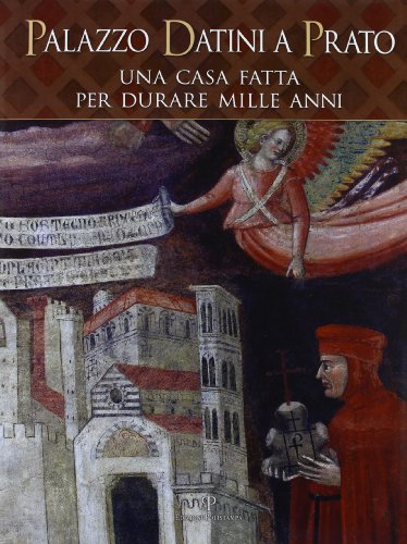 9788859609490: Palazzo Datini a Prato. Una casa fatta per durare mille anni. Ediz. illustrata