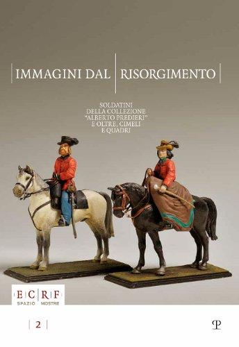 9788859610236: Immagini dal Risorgimento: Soldatini della Collezione Alberto Predieri. E oltre, cimeli e quadri (Ecrf) (Italian Edition)
