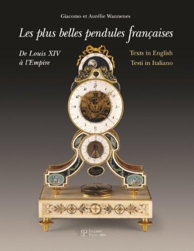 Le più belle pendole francesi. Da Luigi XIV all'Impero. Les plus belles pendules fran&...