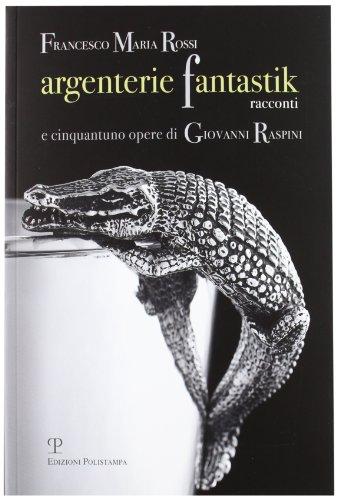 9788859611684: Argenterie fantastik. Racconti e cinquantuno opere di Giovanni Raspini