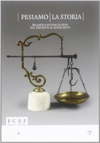 9788859612056: Pesiamo la storia. Bilance e sistemi di peso dal Seicento al Novecento. Ediz. illustrata (ECRF. Spazio mostre)