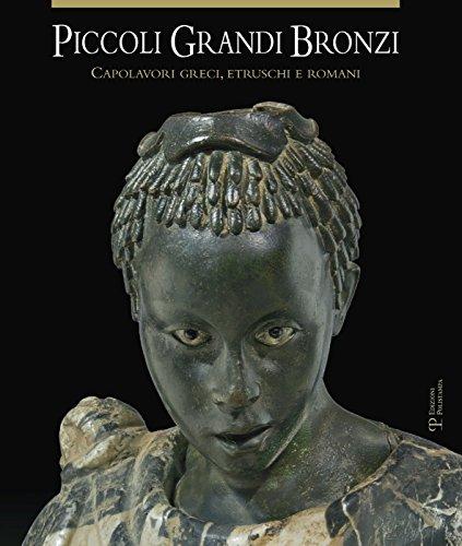 9788859614814: Piccoli Grandi Bronzi: Capolavori Greci, Etruschi E Romani Delle Collezioni Mediceo-Lorenesi Nel Museo Archeologico Nazionale Di Firenze