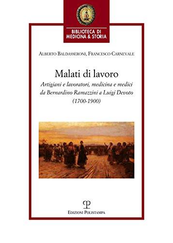9788859614944: Malati di lavoro. Artigiani e lavoratori, medicina e medici da Bernardino Ramazzini a Luigi Devoto (1700-1900)