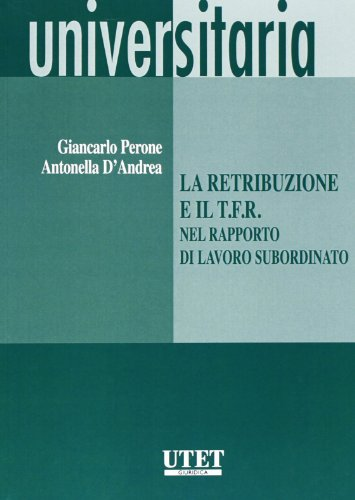 La retribuzione e il T.F.R. nel rapporto: G. Carlo Perone;