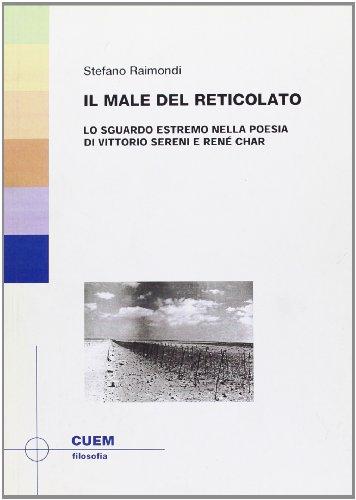 9788860011183: Il male del reticolato. Lo sguardo estremo nella poesia di Vittorio Sereni e René Char (Filosofia)