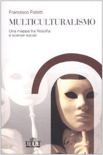 Multiculturalismo. Una mappa tra filosofia e scienze: Francesco Fistetti
