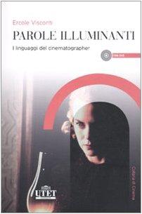 Parole illuminanti. I linguaggi del cinematographer. Con DVD - Visconti, Ercole