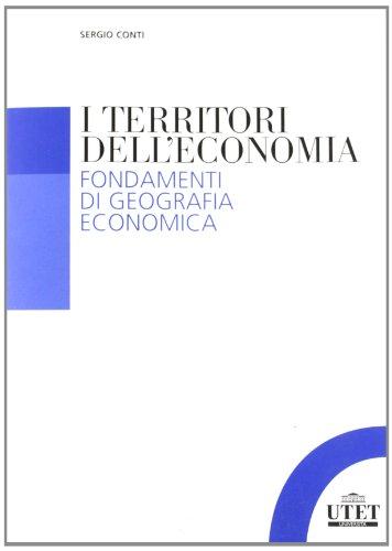 I territori dell'economia. Fondamenti di geografia economica: Sergio Conti