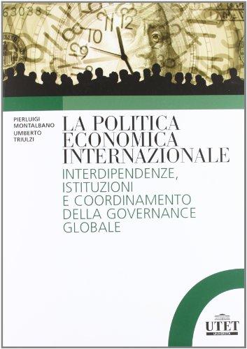 9788860083944: La politica economica internazionale. Interdipendenze, istituzioni e coordinamento della gorvenance globale
