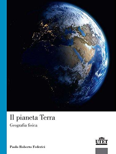 Il pianeta terra. Geografia fisica: Paolo Roberto Federici
