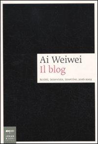 9788860100634: Ai Weiwei. Il blog. Scritti, interviste, invettive, 2006-2009