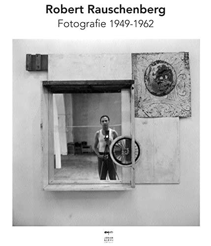 9788860100689: Robert Rauschenberg. Fotografie 1949-1962