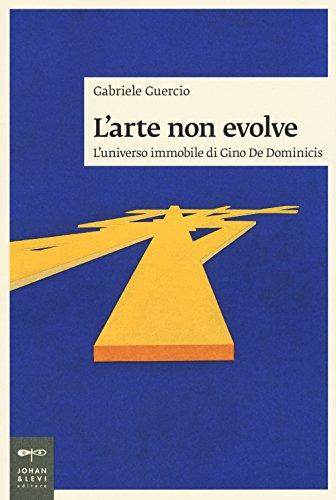 9788860101594: L'arte non evolve. L'universo immobile di Gino De Dominicis (Saggi d'arte)
