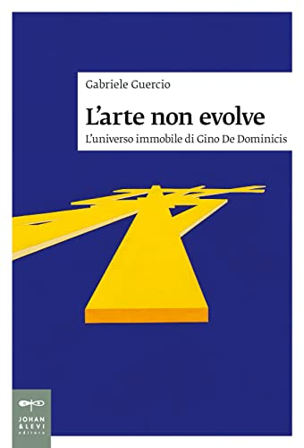 9788860101754: L'arte non evolve. L'universo immobile di Gino De Dominicis