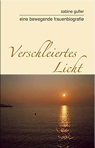 9788860110145: Verschleiertes Licht. Eine Bewegende Frauenbiografie
