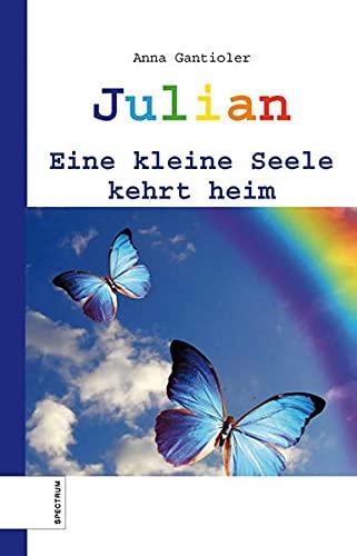 Julian: Eine kleine Seele kehrt heim - Anna Gantioler Pernthaler