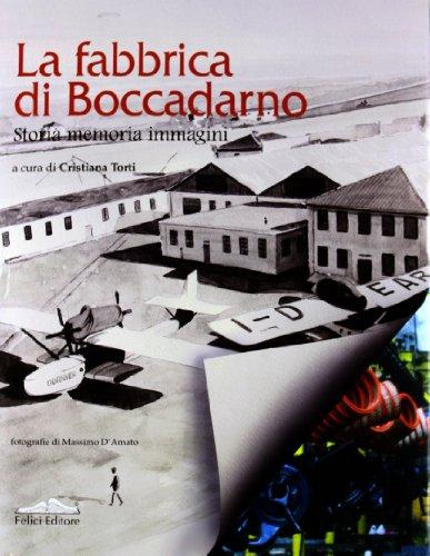 La fabbrica di Boccadarno. Storia, memoria, immagini.: Torti,Cristiana (a cura di).