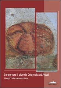 9788860193094: Conservare il cibo da Calumella ad Artusi. I luoghi della conservazione