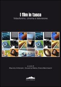 I film in tasca. Videofonino, cinema e televisione.: Ambrosini,M. Maina,G. Marcheschi, E.(a cura di...