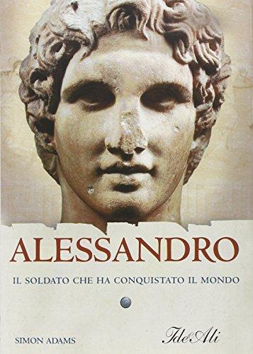 9788860230836: Alessandro. Il soldato che ha conquistato il mondo