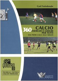 Calcio. 360 esercizi e giochi per tutti. Dai primi calci agli adulti: Cyril Vanlerberghe
