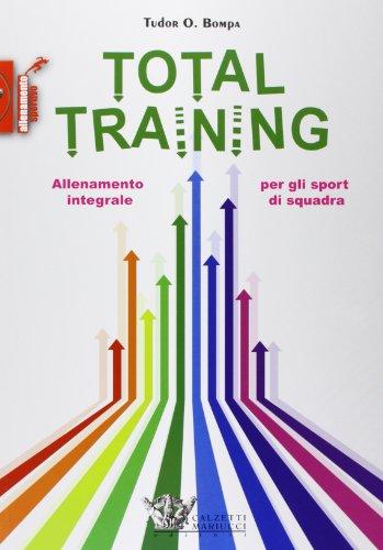 9788860281494: Total training. Allenamento integrale per gli sport di squadra (Allenamento sportivo)