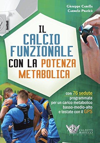 9788860284846: Il calcio funzionale con la potenza metabolica. Con 76 sedute programmate per un carico metabolico basso-medio-alto e testate con il GPS (Football)