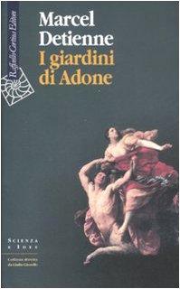 I giardini di Adone. La mitologia dei profumi e degli aromi in Grecia (8860302293) by Marcel Detienne