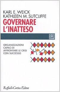 9788860303073: Governare l'inatteso. Organizzazioni capaci di affrontare le crisi con successo