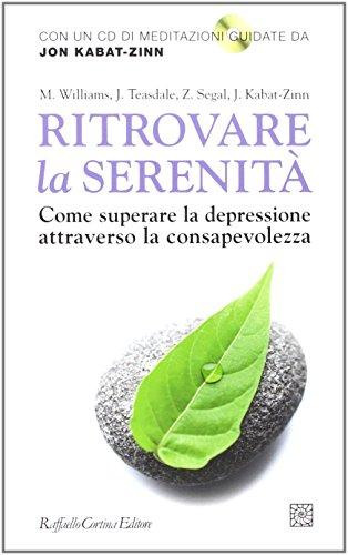 9788860303332: Ritrovare la serenità. Come superare la depressione attraverso la consapevolezza. Con CD Audio
