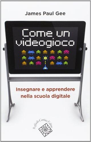 9788860305794: Come un videogioco. Insegnare e apprendere nella scuola digitale