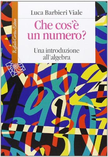 Che cos'è un numero. Un'introduzione all'algebra: Luca Barbieri Viale