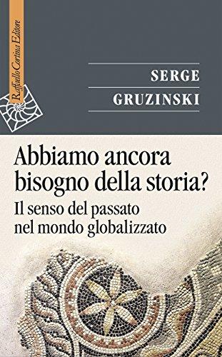 9788860308306: Abbiamo ancora bisogno della storia? Il senso del passato nel mondo globalizzato