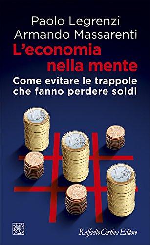 L'economia nella mente. Come evitare le trappole: Paolo Legrenzi; Armando